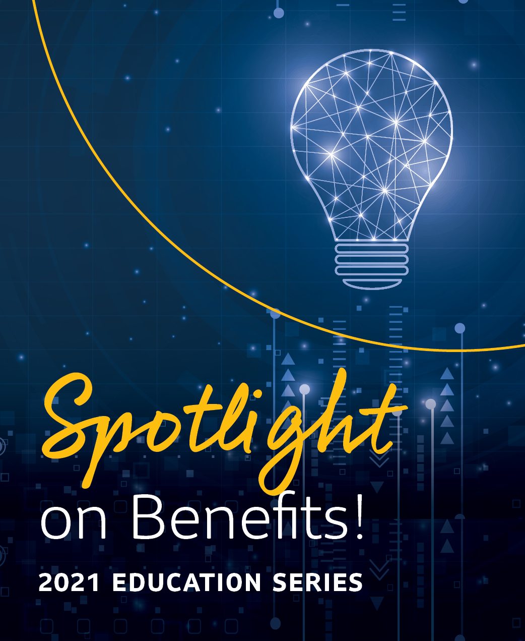 Spotlight on Benefits! 2021 Education Series