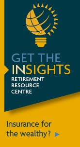 Get the insights. Retirement Resource Centre. Insurance for the wealthy?