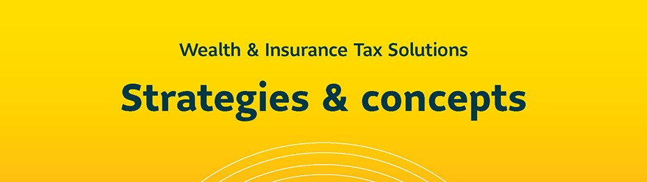 Wealth & Insurance Tax Solutions. Strategies & Concepts