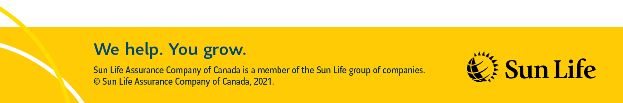 Sun Life. We help. You grow. Sun Life Assurance Company of Canada is a member of the Sun Life group of companies. © Sun Life Assurance Company of Canada, 2021.
